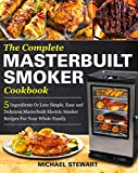The Complete Masterbuilt Smoker Cookbook: 5 Ingredients Or Less Simple, Easy and Delicious...