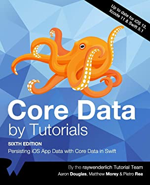 Core Data by Tutorials (Sixth Edition): Persisting iOS App Data with Core Data in Swift