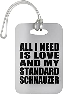 Designsify All I Need is Love and My Standard Schnauzer - Luggage Tag Bag-gage Suitcase Tag Durable Plastic - Dog Pet Owner Lover Friend Memorial Mother's Father's Day Birthday Anniversary White
