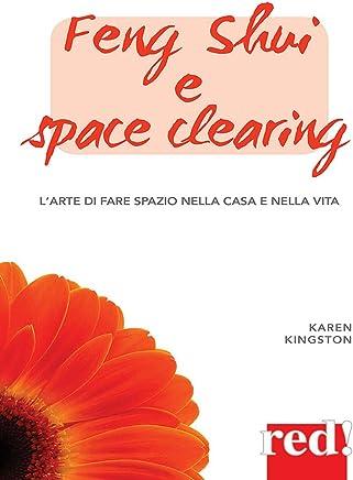 Feng shui e space clearing: Larte di fare spazio nella casa e nella vita