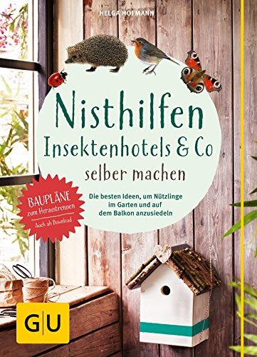 Nisthilfen, Insektenhotels & Co. selber machen: Die besten Ideen, um Nützlinge im Garten anzusiedeln (GU Garten Extra)