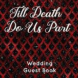 Till Death Do Us Part Wedding Guest Book:...