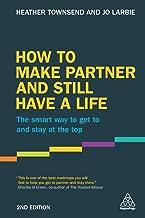 كيفية شريك و لا يزال Have A LIFE: ذكية طريقة للحصول على إلى و للبقاء في الجزء العلوي