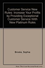 Customer Service New Rules: Increase Your Profits by Providing Exceptional Customer Service With New Platinum Rules