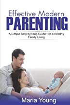 EFFECTIVE MODERN PARENTING GUIDE: A SIMPLE STEP BY STEP PARENTING GUIDE YOU STILL DON'T KNOW