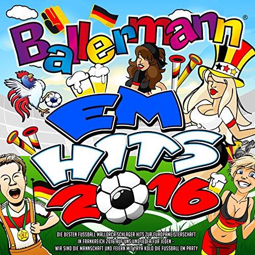 Ballermann EM Hits 2016 - Die besten Mallorca Schlager Hits zur Europameisterschaft in Frankreich 2016 [Explicit] (Auf uns und jeder für jeden – Wir sind die Mannschaft und feiern mit Yaya Kolo die Fussball EM Party)