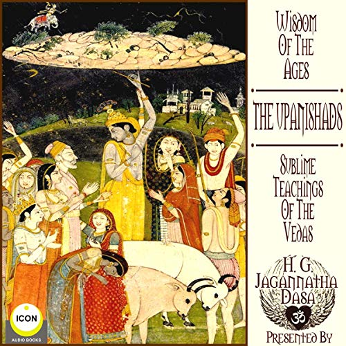 Wisdom of the Ages the Upanishads - Sublime Teachings of the Vedas Audiobook By H.G. Jagannatha Dasa cover art