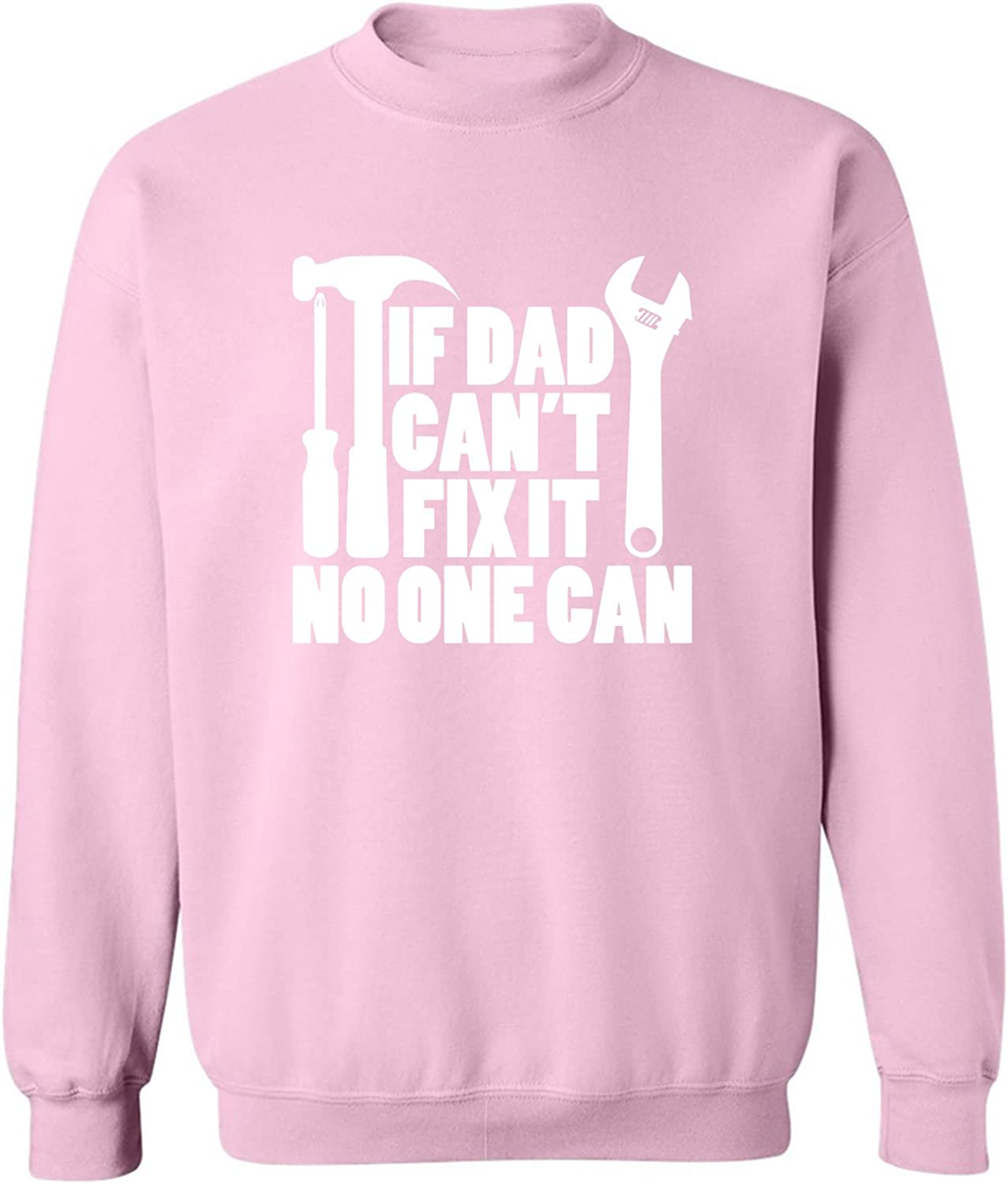 IF DAD CAN'T FIX IT NO ONE CAN Crewneck Sweatshirt