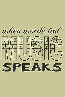 When Words Fail Music Speaks Notebook Journal, Music Lovers, Music Speaks: Notebook Journal Gift, 110 Pages, 6x9 Soft Cove...