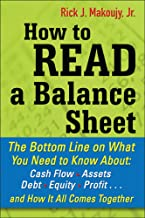 How to Read a Balance Sheet: The Bottom Line on What You Need to Know about Cash Flow, Assets, Debt, Equity, Profit...and ...
