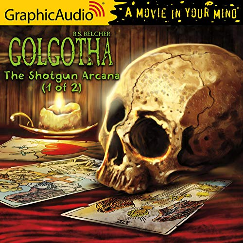 The Shotgun Arcana (1 of 2) [Dramatized Adaptation]: Golgotha, Book 2, Part 1