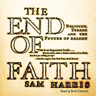 The End of Faith                   Written by:                                                                                                                                 Sam Harris                               Narrated by:                                                                                                                                 Brian Emerson                      Length: 9 hrs and 16 mins     24 ratings     Overall 4.5