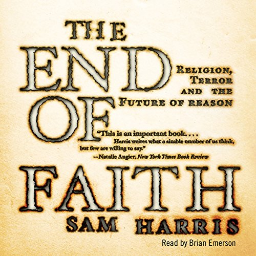 The End of Faith                   Written by:                                                                                                                                 Sam Harris                               Narrated by:                                                                                                                                 Brian Emerson                      Length: 9 hrs and 16 mins     25 ratings     Overall 4.5