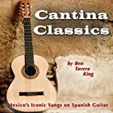 Cantina Classics (Mexico's Iconic Songs on Spanish Guitar)