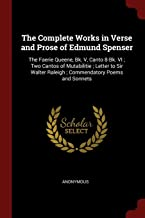 The Complete Works in Verse and Prose of Edmund Spenser: The Faerie Queene, Bk. V, Canto 8-Bk. VI; Two Cantos of Mutabilitie; Letter to Sir Walter Raleigh; Commendatory Poems and Sonnets