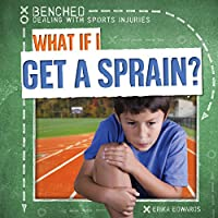 What If I Get a Sprain? (Benched: Dealing With Sports Injuries)