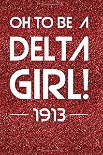 Oh To Be A Delta Girl! 1913: Delta Sigma Theta OO-OOP Blank Lined Journal A Perfect Gift Idea for a Delta Diva; Gift for sisterhood or Suture Soror