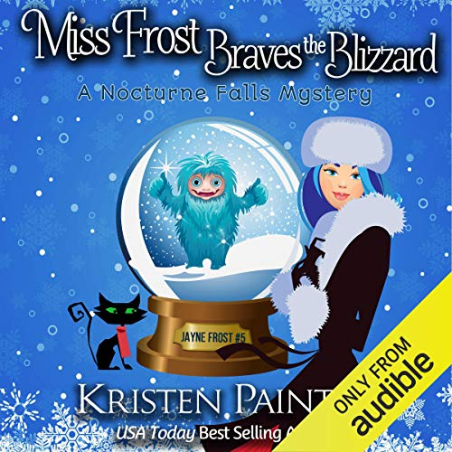 Miss Frost Braves the Blizzard: A Nocturne Falls Mystery Audiobook By Kristen Painter cover art