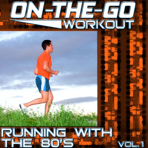 On-The-Go Workout - Running With The 80's Vol. 1