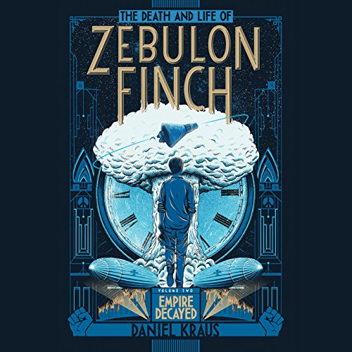 The Death and Life of Zebulon Finch, Volume 2: Empire Decayed audiobook cover art