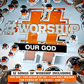#Worship: Our God
