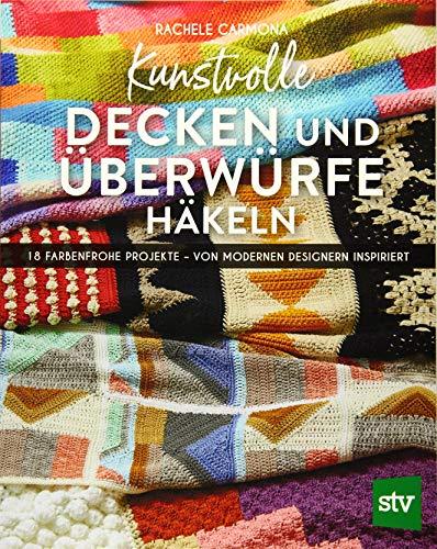Kunstvolle Decken und Überwürfe häkeln: 18 farbenfrohe Projekte – von modernen Designern inspiriert