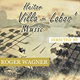 Heitor Villa Lobos Music, Directed by Roger Wagner