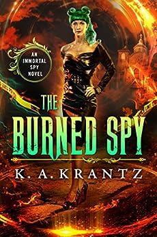 The Burned Spy (The Immortal Spy Book 1) by [K. A. Krantz]