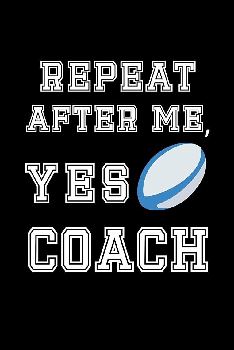 謎めいた定刻幸運Repeat After me, Yes Coach: Funny Rugby Journal. College Ruled Notebook. Gift for Coach