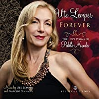 Forever - The Love Poems of Pablo Neruda by Ute Lemper (2014-08-12)