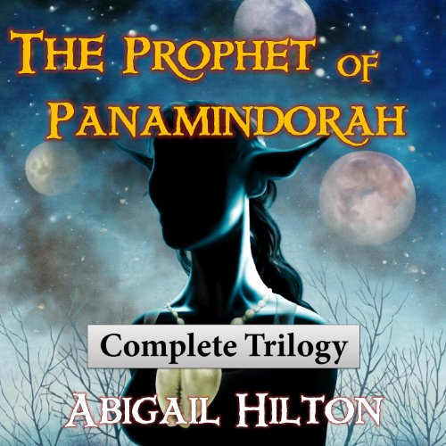 The Prophet of Panamindorah     Complete Trilogy              By:                                                                                                                                 Abigail Hilton                               Narrated by:                                                                                                                                 Abigail Hilton                      Length: 15 hrs and 14 mins     58 ratings     Overall 4.3
