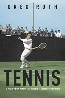 Tennis: A History from American Amateurs to Global Professionals (Sport and Society)