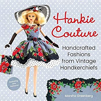 Hankie Couture  Handcrafted Fashions from Vintage Handkerchiefs  Featuring New Patterns!