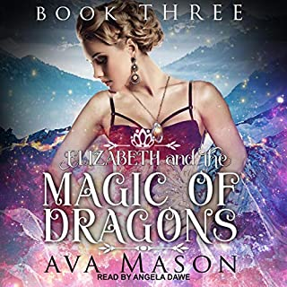 Elizabeth and the Magic of Dragons     A Reverse Harem Paranormal Romance (RH Fated Alpha, Book 3)              By:                                                                                                                                 Ava Mason                               Narrated by:                                                                                                                                 Angela Dawe                      Length: 4 hrs and 15 mins     9 ratings     Overall 4.9