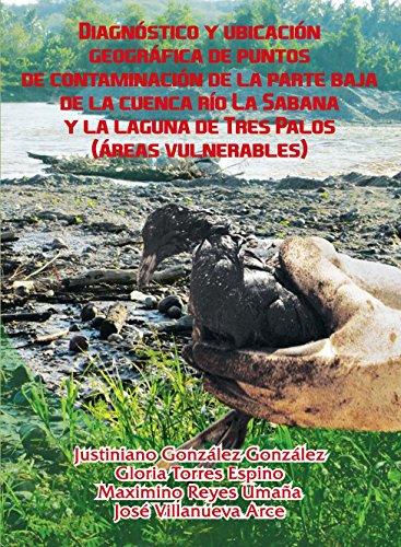 Diagnóstico y ubicación geográfica de puntos de contaminación de la parte baja de la cuenca río La Sabana y la laguna de Tres Palos (áreas vulnerables)