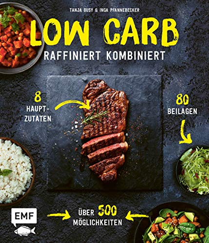 Low Carb – Raffiniert kombiniert: 8 Hauptzutaten, 80 Beilagen, über 500 Möglichkeiten