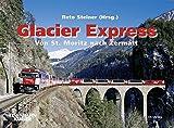 Glacier Express: Von St. Moritz nach Zermatt - Reto Steiner