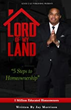 Lord of My Land: 5 Steps to Homeownership