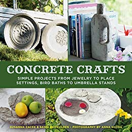 Concrete Crafts: Simple Projects from Jewelry to Place Settings, Birdbaths to Umbrella Stands by [Susanna Zacke, Sania Hedengren, Anna Skoog]