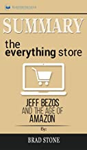 Summary of The Everything Store: Jeff Bezos and the Age of Amazon by Brad Stone