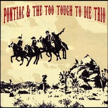 PONTIAC AND THE TOO TOUGH TO DIE TRIO