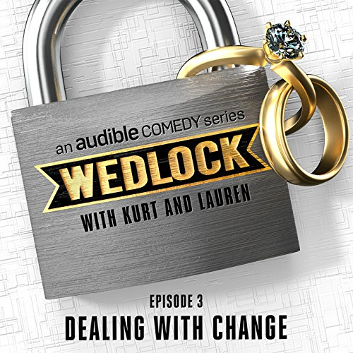 Ep. 3: Dealing with Change (Wedlock with Kurt and Lauren) audiobook cover art