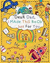 Dear Dad, I Made This Book Just For You: Fill in the blank and coloring book for kids to write what they love about Dad