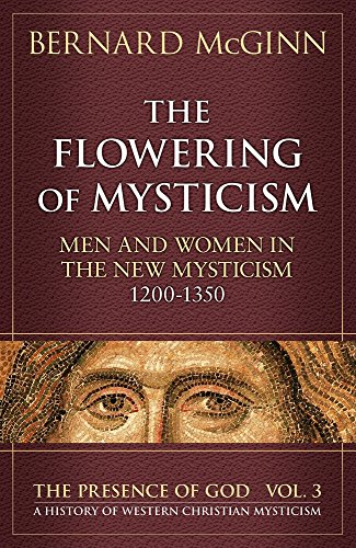 McGinn, B: The Flowering of Mysticism: Men and Women in the New Mysticism: 1200-1350 (PRESENCE OF GOD: A HISTORY OF WESTERN CHRISTIAN MYSTICISM, Band 3)