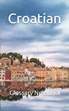 Croatian Glossary Notebook: an aid to help expand your vocabulary when learning a new language
