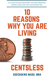 10 Reasons Why You Are Living Centsless: A 10 Step Guide On Where You Are Spending Money And How You Can Do Better