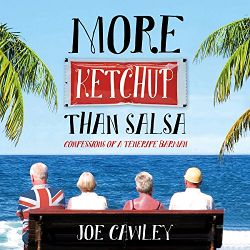 More Ketchup Than Salsa     Confessions of a Tenerife Barman              By:                                                                                                                                 Joe Cawley                               Narrated by:                                                                                                                                 Nicholas Camm                      Length: 10 hrs and 3 mins     1 rating     Overall 5.0