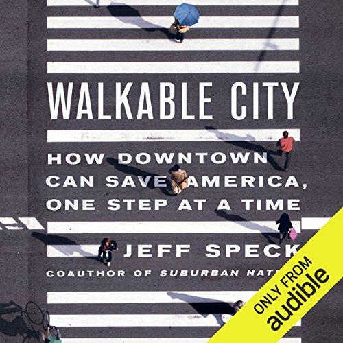 Walkable City     How Downtown Can Save America, One Step at a Time              By:                                                                                                                                 Jeff Speck                               Narrated by:                                                                                                                                 Jeff Speck                      Length: 6 hrs and 45 mins     414 ratings     Overall 4.5