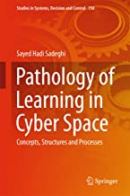 Pathology of Learning in Cyber Space: Concepts, Structures and Processes (Studies in Systems, Decision and Control Book 156)