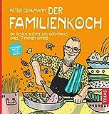Der Familienkoch: Die besten Rezepte und Kochtricks eines 7-fachen Vaters